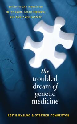 The Troubled Dream of Genetic Medicine By Wailoo, Keith/ Pemberton, Stephen